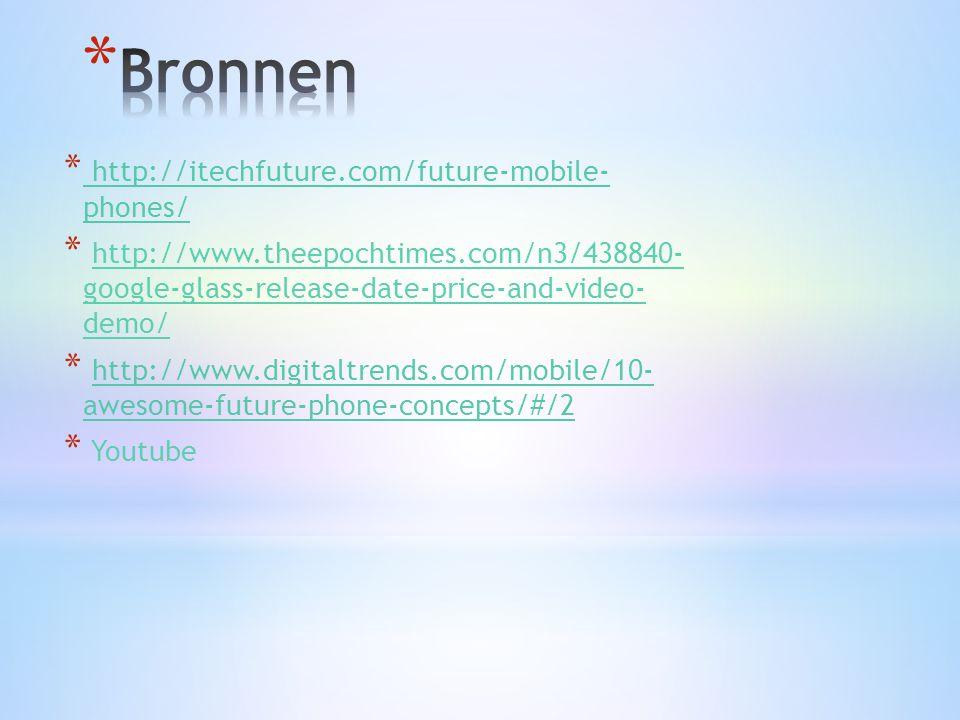 * http://itechfuture.com/future-mobile- phones/ http://itechfuture.com/future-mobile- phones/ * http://www.theepochtimes.com/n3/438840- google-glass-r