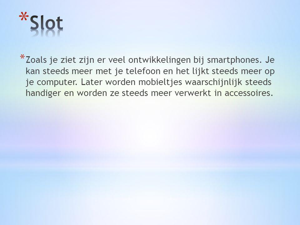 * Zoals je ziet zijn er veel ontwikkelingen bij smartphones.