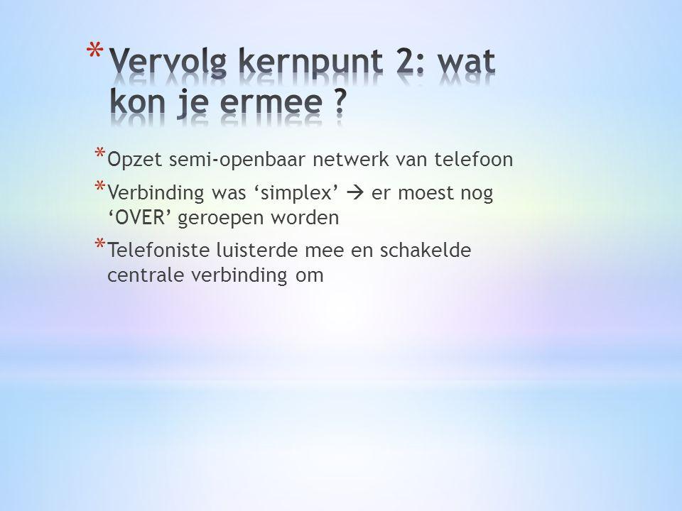 * Opzet semi-openbaar netwerk van telefoon * Verbinding was 'simplex'  er moest nog 'OVER' geroepen worden * Telefoniste luisterde mee en schakelde centrale verbinding om