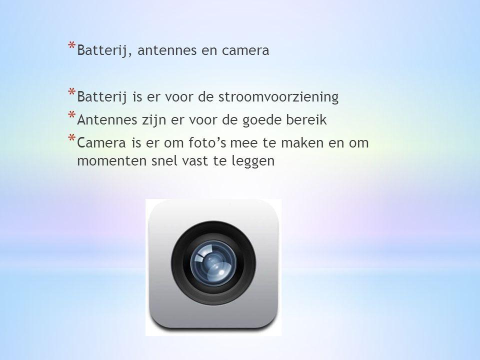 * Batterij, antennes en camera * Batterij is er voor de stroomvoorziening * Antennes zijn er voor de goede bereik * Camera is er om foto's mee te maken en om momenten snel vast te leggen
