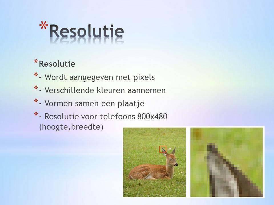 * Resolutie * - Wordt aangegeven met pixels * - Verschillende kleuren aannemen * - Vormen samen een plaatje * - Resolutie voor telefoons 800x480 (hoogte,breedte)