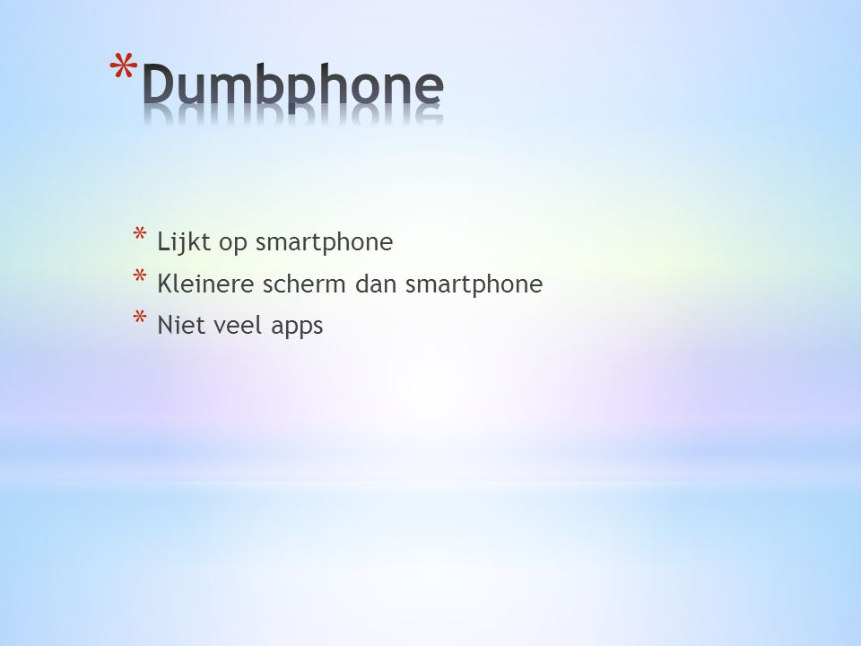 * Lijkt op smartphone * Kleinere scherm dan smartphone * Niet veel apps