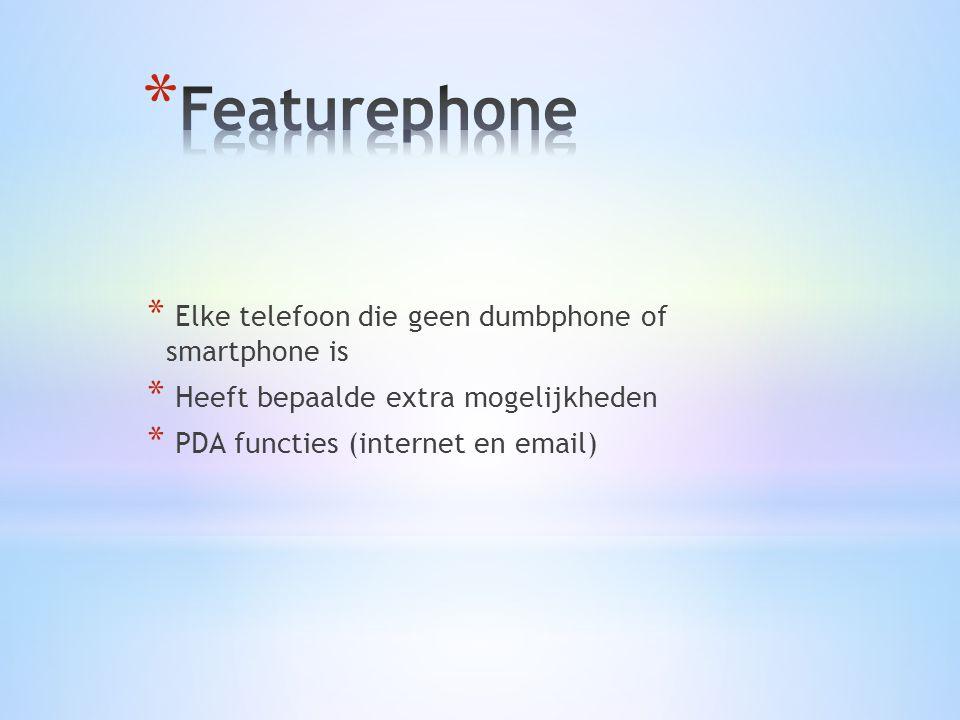 * Elke telefoon die geen dumbphone of smartphone is * Heeft bepaalde extra mogelijkheden * PDA functies (internet en email)