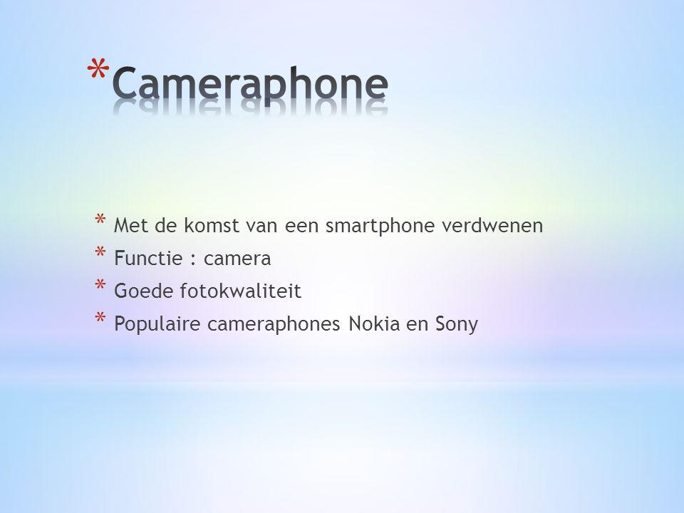 * Met de komst van een smartphone verdwenen * Functie : camera * Goede fotokwaliteit * Populaire cameraphones Nokia en Sony