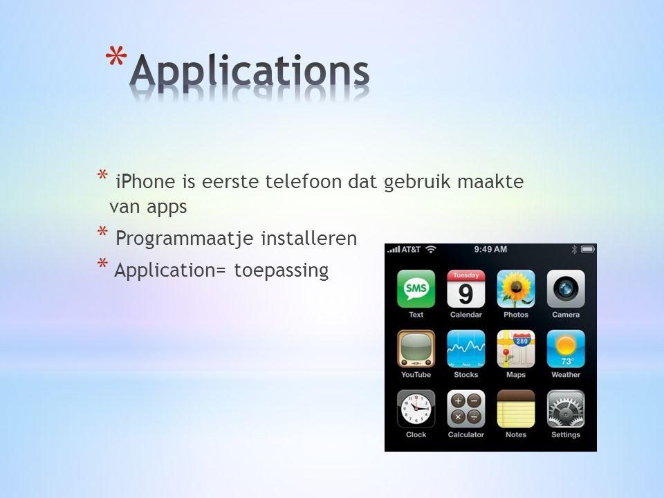 * iPhone is eerste telefoon dat gebruik maakte van apps * Programmaatje installeren * Application= toepassing