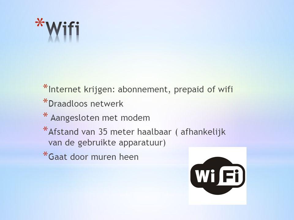 * Internet krijgen: abonnement, prepaid of wifi * Draadloos netwerk * Aangesloten met modem * Afstand van 35 meter haalbaar ( afhankelijk van de gebruikte apparatuur) * Gaat door muren heen
