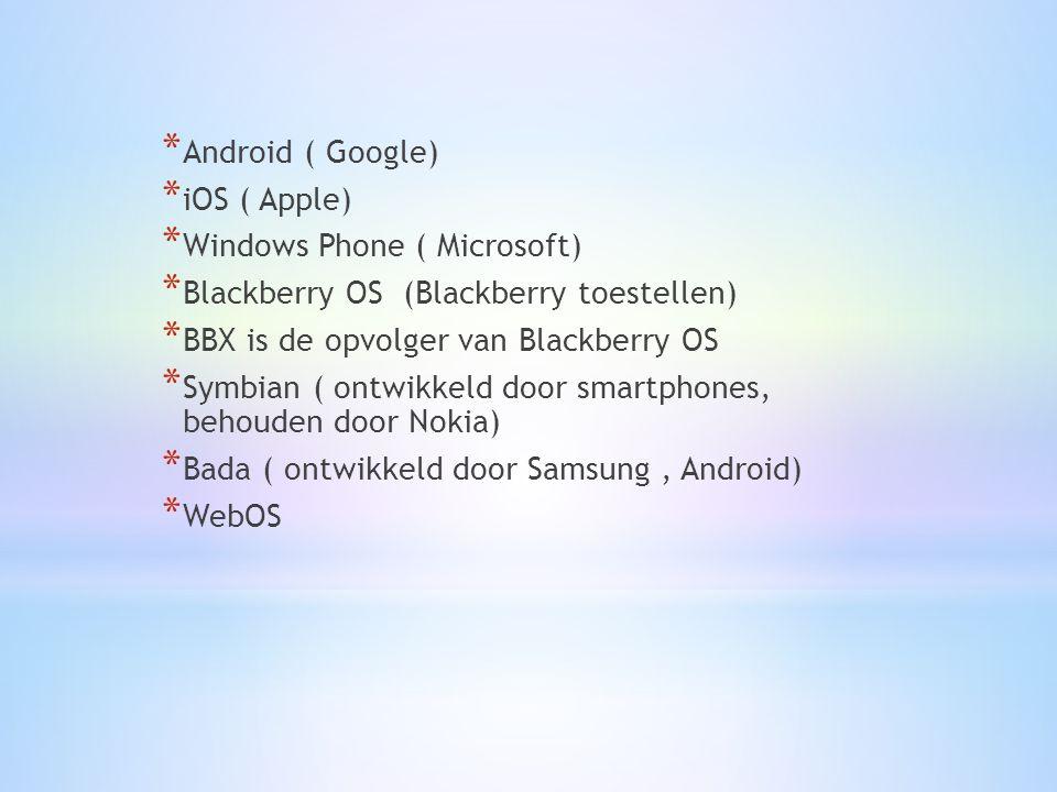 * Android ( Google) * iOS ( Apple) * Windows Phone ( Microsoft) * Blackberry OS (Blackberry toestellen) * BBX is de opvolger van Blackberry OS * Symbian ( ontwikkeld door smartphones, behouden door Nokia) * Bada ( ontwikkeld door Samsung, Android) * WebOS