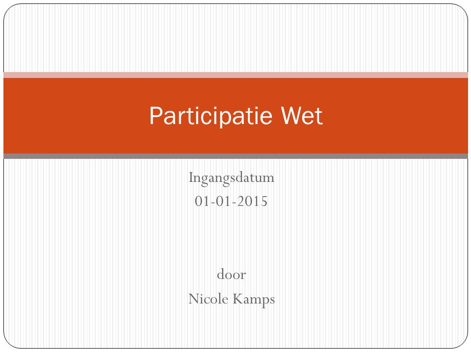 Ingangsdatum 01-01-2015 door Nicole Kamps Participatie Wet