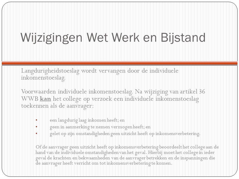 Wijzigingen Wet Werk en Bijstand Langdurigheidstoeslag wordt vervangen door de individuele inkomenstoeslag.