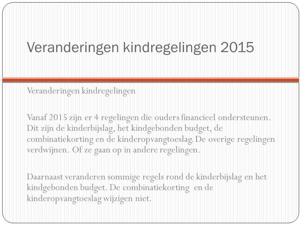 Veranderingen kindregelingen 2015 Veranderingen kindregelingen Vanaf 2015 zijn er 4 regelingen die ouders financieel ondersteunen.