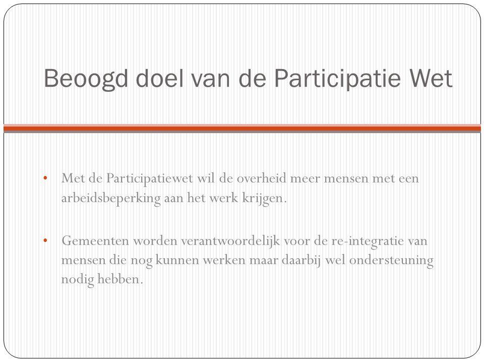 De gevolgen van de Participatie Wet Wie krijgt ermee te maken: Uitkeringsgerichtigden met een WWB uitkering (Gemeenten) Uitkerringsgerechtigden met een Wajong uitkering (UWV) Belanghebbende Wet Sociale Werkvoorziening (WSW)