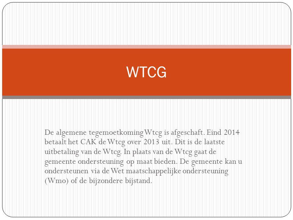 De algemene tegemoetkoming Wtcg is afgeschaft.Eind 2014 betaalt het CAK de Wtcg over 2013 uit.