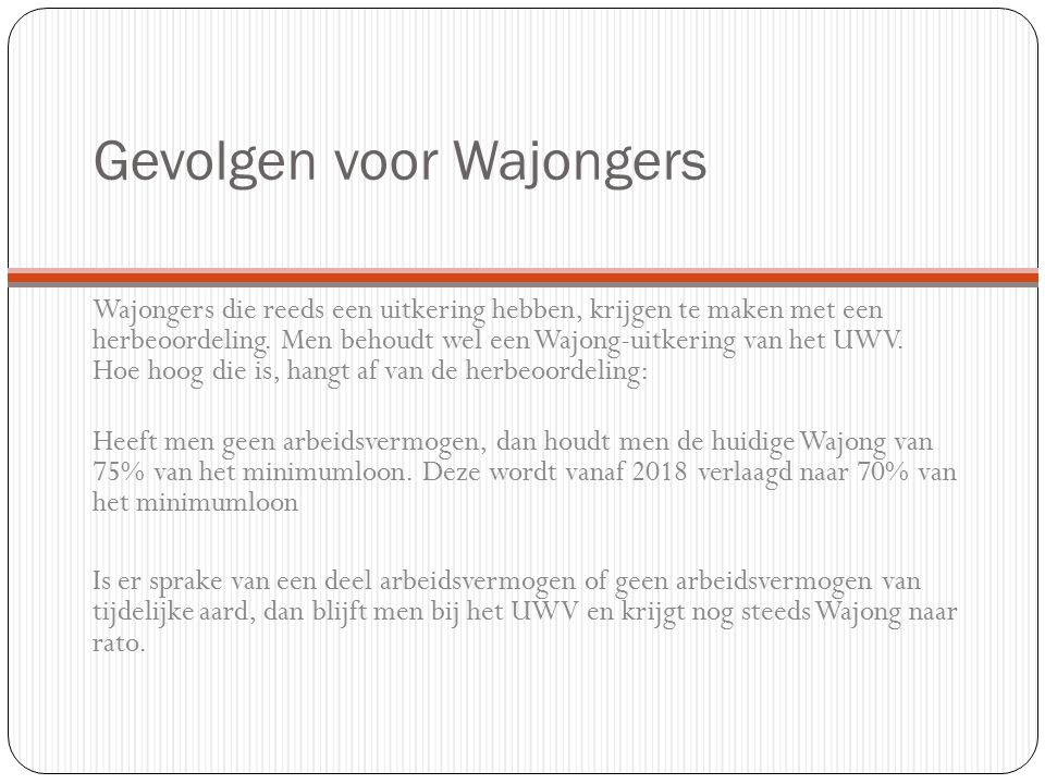 Gevolgen voor Wajongers Wajongers die reeds een uitkering hebben, krijgen te maken met een herbeoordeling.