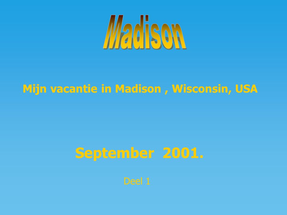 Mijn vacantie in Madison, Wisconsin, USA September 2001. Deel 1