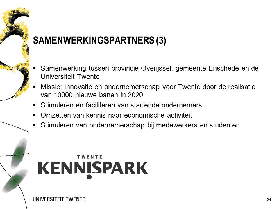 SAMENWERKINGSPARTNERS (3)  Samenwerking tussen provincie Overijssel, gemeente Enschede en de Universiteit Twente  Missie: Innovatie en ondernemerschap voor Twente door de realisatie van 10000 nieuwe banen in 2020  Stimuleren en faciliteren van startende ondernemers  Omzetten van kennis naar economische activiteit  Stimuleren van ondernemerschap bij medewerkers en studenten 24