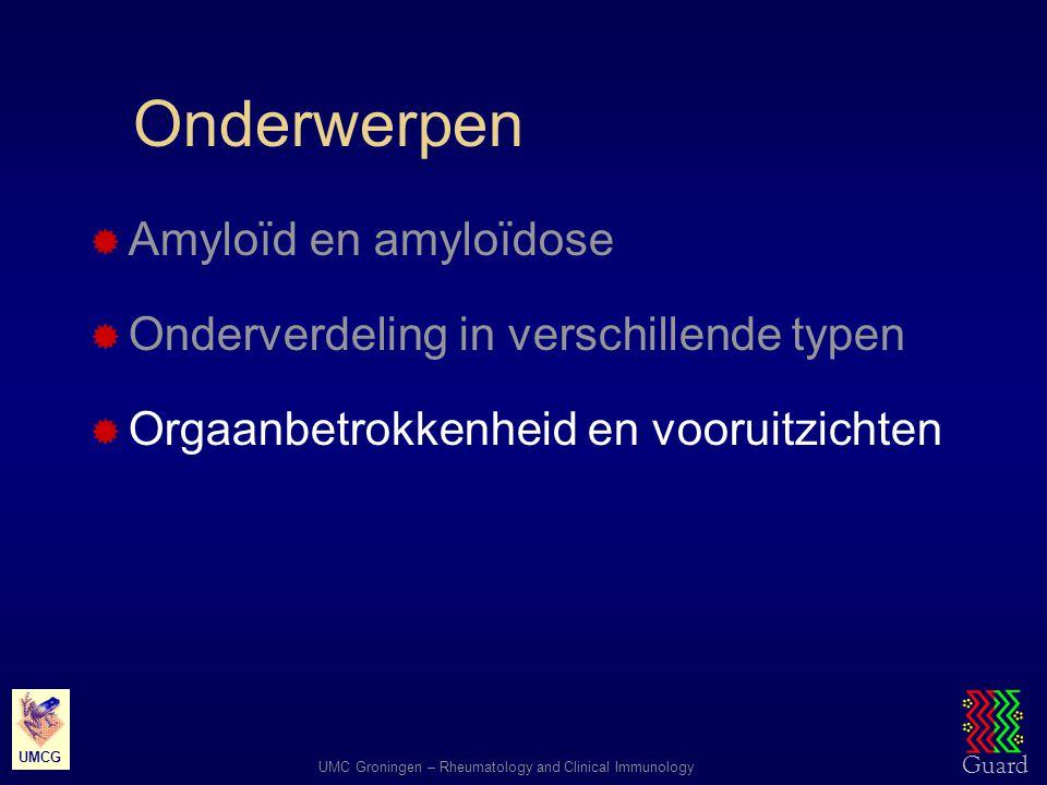 Guard UMC Groningen – Rheumatology and Clinical Immunology UMCG Onderwerpen  Amyloïd en amyloïdose  Onderverdeling in verschillende typen  Orgaanbe
