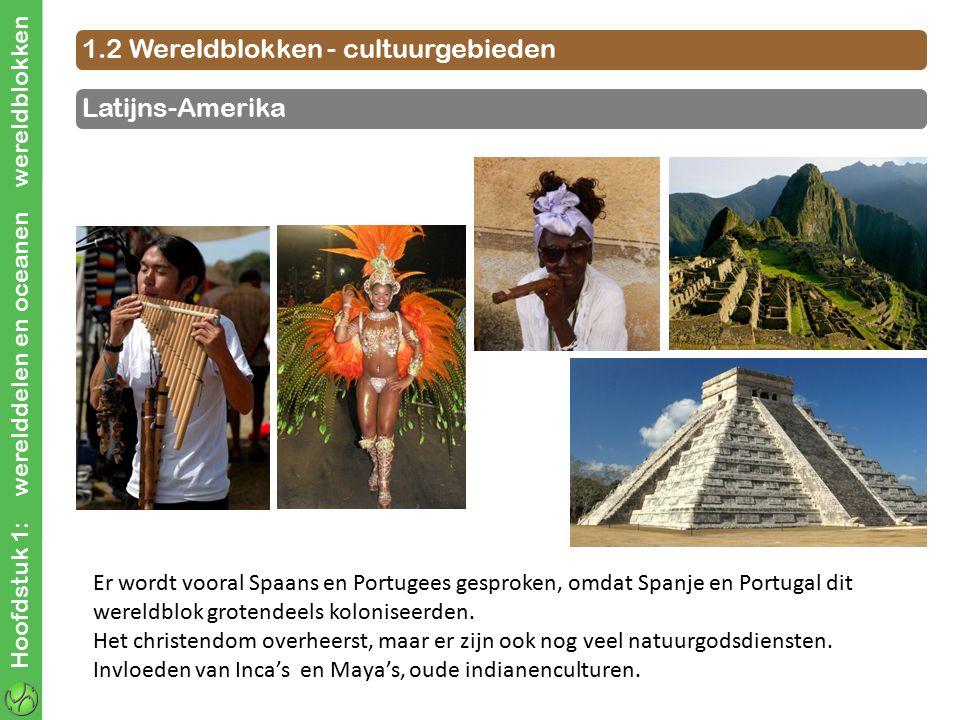 Hoofdstuk 1: werelddelen en oceanen wereldblokken 1.2 Wereldblokken - cultuurgebieden Er wordt vooral Spaans en Portugees gesproken, omdat Spanje en P