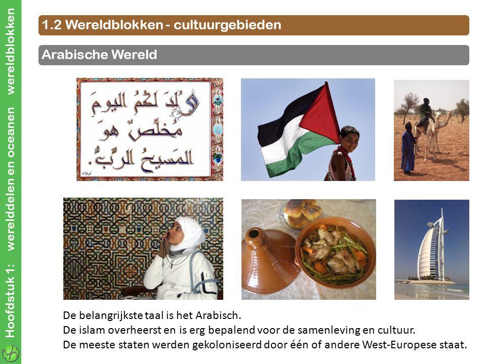 Hoofdstuk 1: werelddelen en oceanen wereldblokken 1.2 Wereldblokken - cultuurgebieden De belangrijkste taal is het Arabisch. De islam overheerst en is