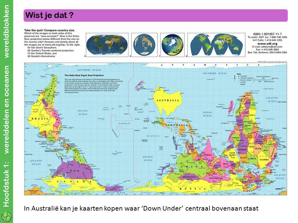 Hoofdstuk 1: werelddelen en oceanen wereldblokken Wist je dat ? In Australië kan je kaarten kopen waar 'Down Under' centraal bovenaan staat