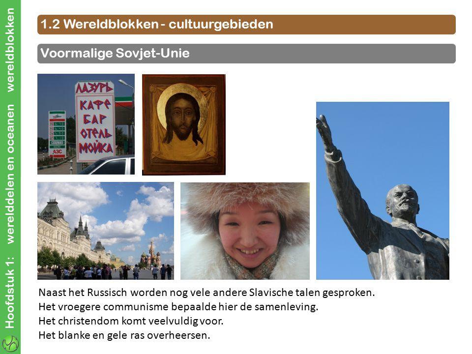 Hoofdstuk 1: werelddelen en oceanen wereldblokken 1.2 Wereldblokken - cultuurgebieden Naast het Russisch worden nog vele andere Slavische talen gespro