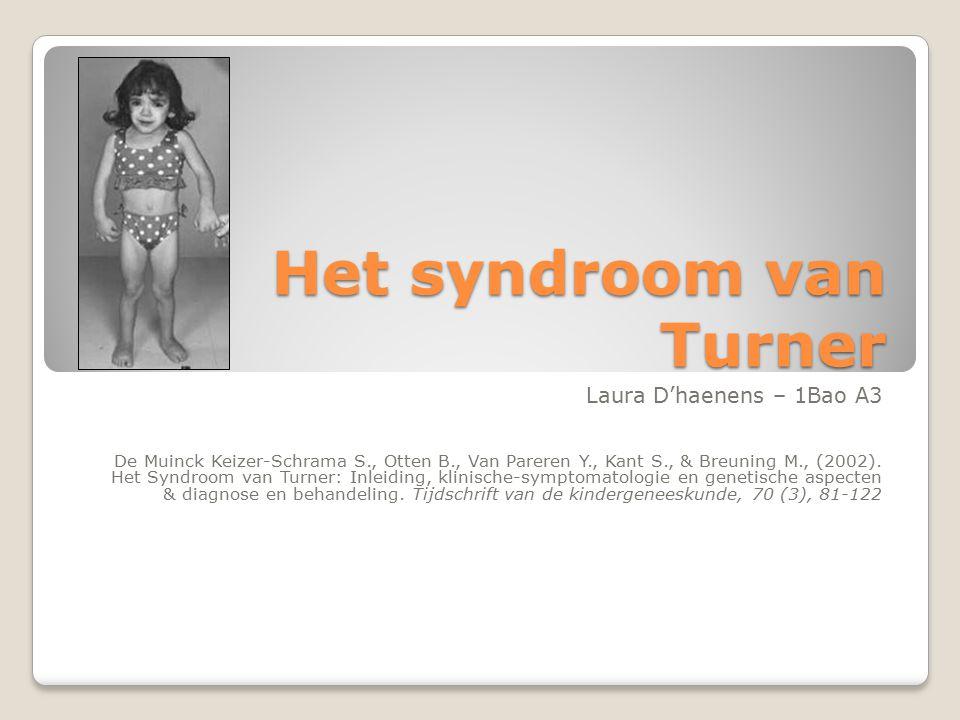 Het syndroom van Turner Laura D'haenens – 1Bao A3 De Muinck Keizer-Schrama S., Otten B., Van Pareren Y., Kant S., & Breuning M., (2002). Het Syndroom