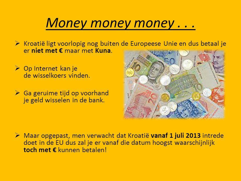 Money money money...  Kroatië ligt voorlopig nog buiten de Europeese Unie en dus betaal je er niet met € maar met Kuna.  Op Internet kan je de wisse