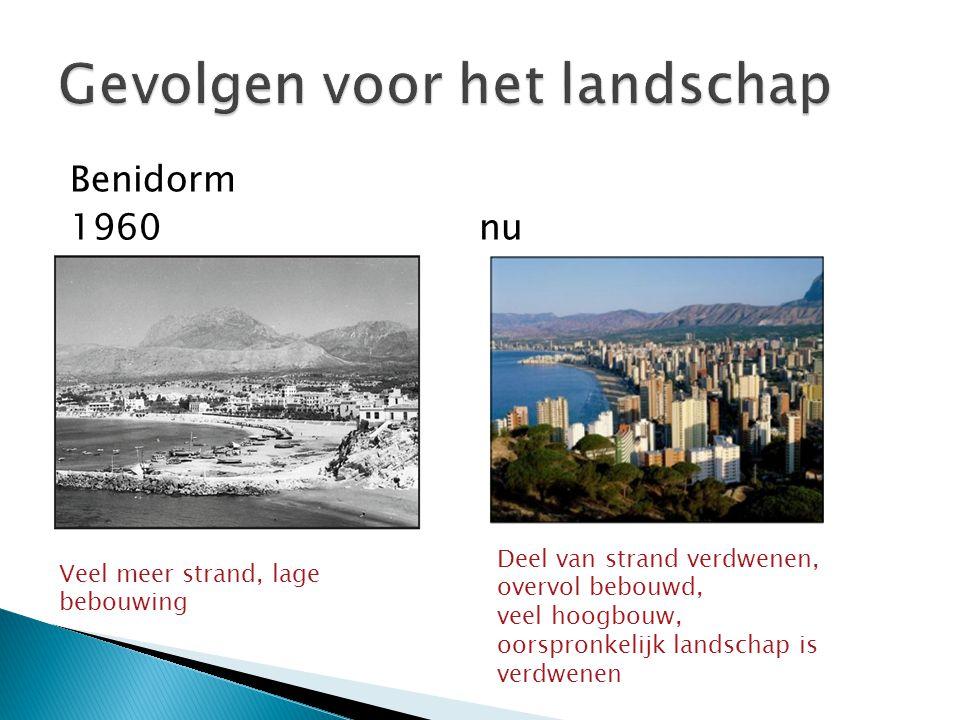 Benidorm 1960 nu Veel meer strand, lage bebouwing Deel van strand verdwenen, overvol bebouwd, veel hoogbouw, oorspronkelijk landschap is verdwenen