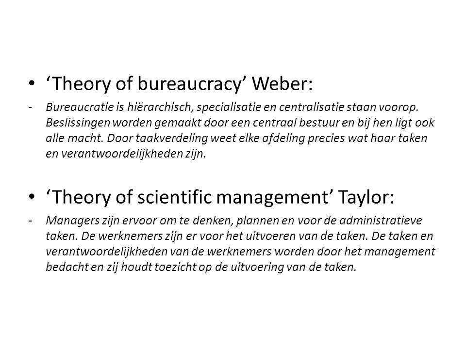'Theory of bureaucracy' Weber: -Bureaucratie is hiërarchisch, specialisatie en centralisatie staan voorop. Beslissingen worden gemaakt door een centra
