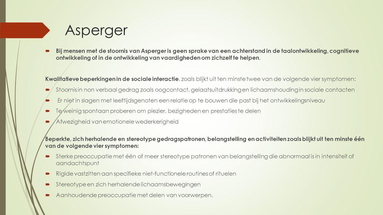 Asperger  Bij mensen met de stoornis van Asperger is geen sprake van een achterstand in de taalontwikkeling, cognitieve ontwikkeling of in de ontwikk