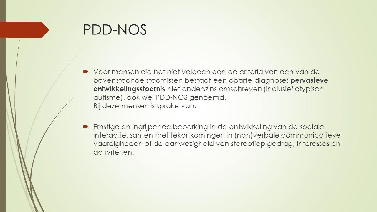 PDD-NOS  Voor mensen die net niet voldoen aan de criteria van een van de bovenstaande stoornissen bestaat een aparte diagnose: pervasieve ontwikkelin