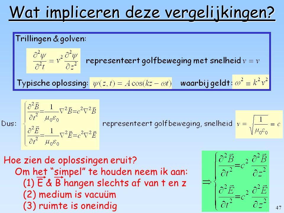 46 Golfvergelijkingen voor E & B Gebruik Maxwell vergelijkingen in vacuüm d.w.z.