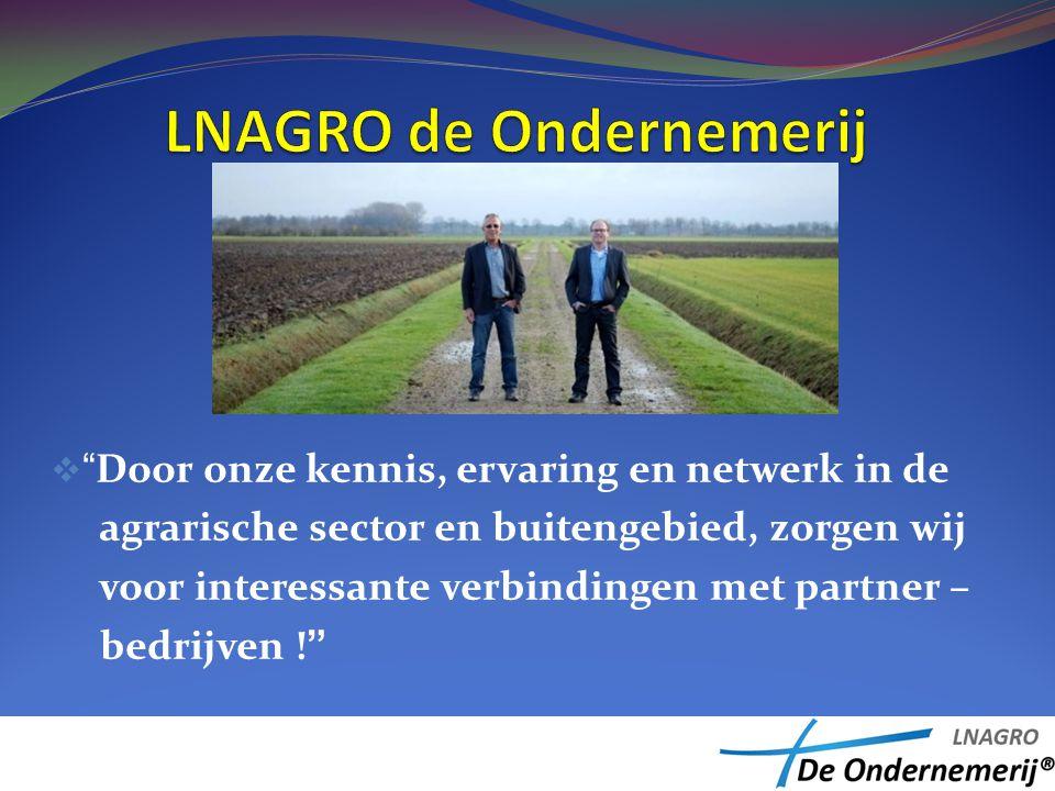 """ """"Door onze kennis, ervaring en netwerk in de agrarische sector en buitengebied, zorgen wij voor interessante verbindingen met partner – bedrijven !"""""""