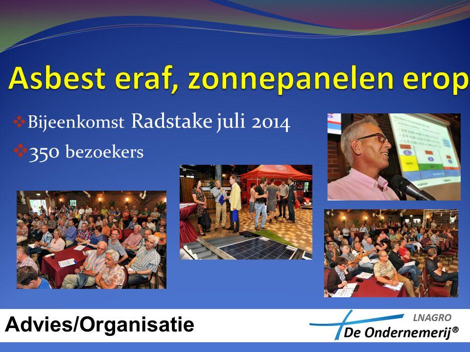  Bijeenkomst Radstake juli 2014  350 bezoekers Advies/Organisatie
