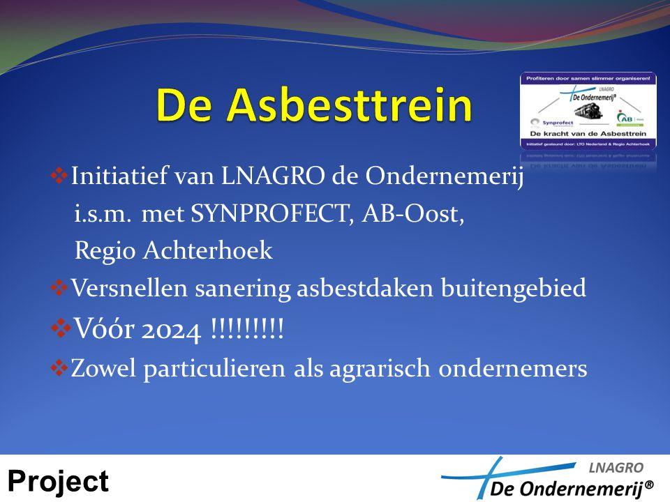  Initiatief van LNAGRO de Ondernemerij i.s.m. met SYNPROFECT, AB-Oost, Regio Achterhoek  Versnellen sanering asbestdaken buitengebied  Vóór 2024 !!