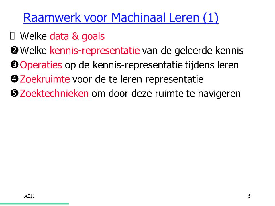 AI116 Raamwerk voor Machinaal Leren (1)  Data & Goals Vb: concept-learning data =verzameling van pos.
