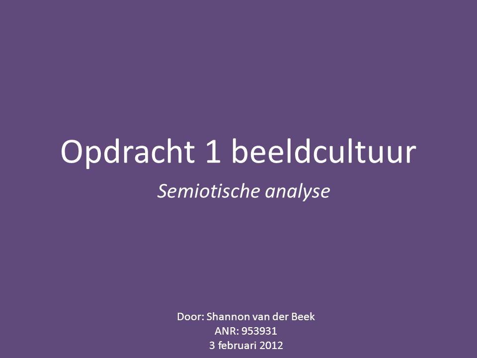Opdracht 1 beeldcultuur Semiotische analyse Door: Shannon van der Beek ANR: 953931 3 februari 2012