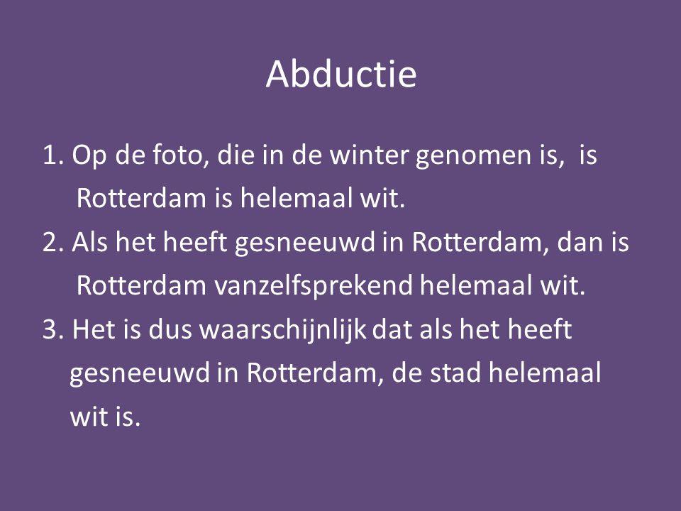 Abductie 1. Op de foto, die in de winter genomen is, is Rotterdam is helemaal wit. 2. Als het heeft gesneeuwd in Rotterdam, dan is Rotterdam vanzelfsp
