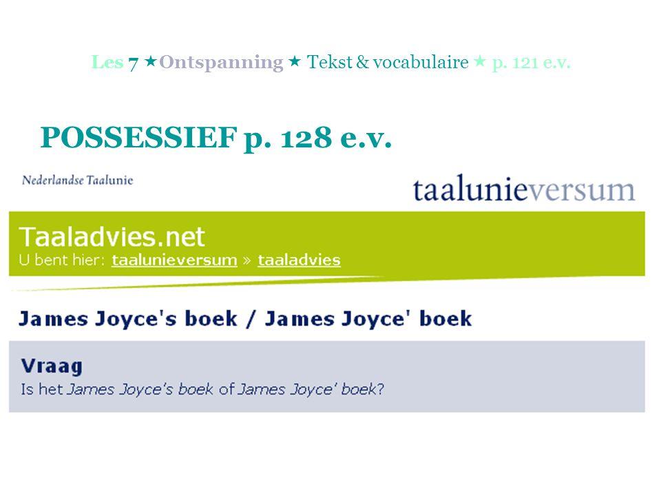 Les 7  Ontspanning  Tekst & vocabulaire  p. 121 e.v. POSSESSIEF p. 128 e.v.