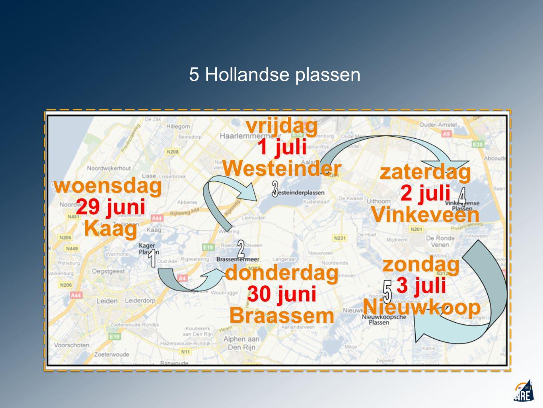 5 Hollandse plassen woensdag 29 juni Kaag donderdag 30 juni Braassem vrijdag 1 juli Westeinder zaterdag 2 juli Vinkeveen zondag 3 juli Nieuwkoop