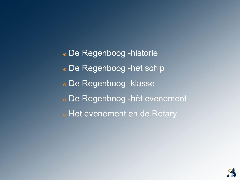 ๏ De Regenboog -historie e Regenboog -het schip e Regenboog -klasse e Regenboog -hèt evenement ๏ Het evenement en de Rotary