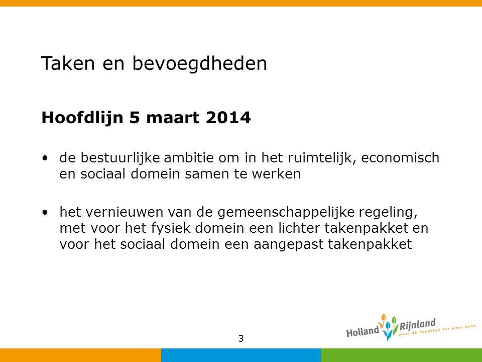 Taken en bevoegdheden Hoofdlijn 5 maart 2014 de bestuurlijke ambitie om in het ruimtelijk, economisch en sociaal domein samen te werken het vernieuwen