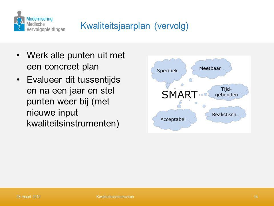 Kwaliteitsjaarplan (vervolg) Werk alle punten uit met een concreet plan Evalueer dit tussentijds en na een jaar en stel punten weer bij (met nieuwe input kwaliteitsinstrumenten) Kwaliteitsinstrumenten1428 maart 2015