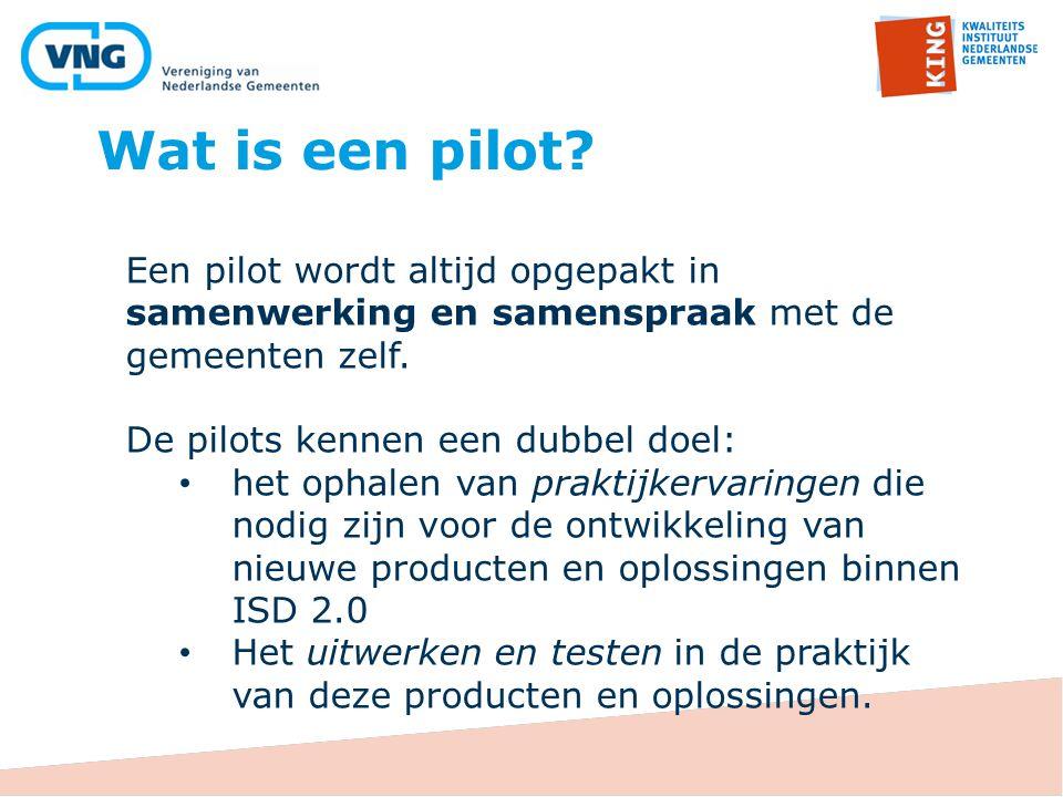 Wat is een pilot? Een pilot wordt altijd opgepakt in samenwerking en samenspraak met de gemeenten zelf. De pilots kennen een dubbel doel: het ophalen