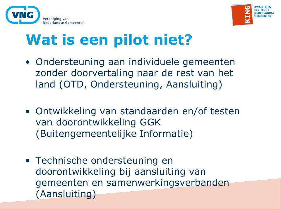Wat is een pilot niet? Ondersteuning aan individuele gemeenten zonder doorvertaling naar de rest van het land (OTD, Ondersteuning, Aansluiting) Ontwik