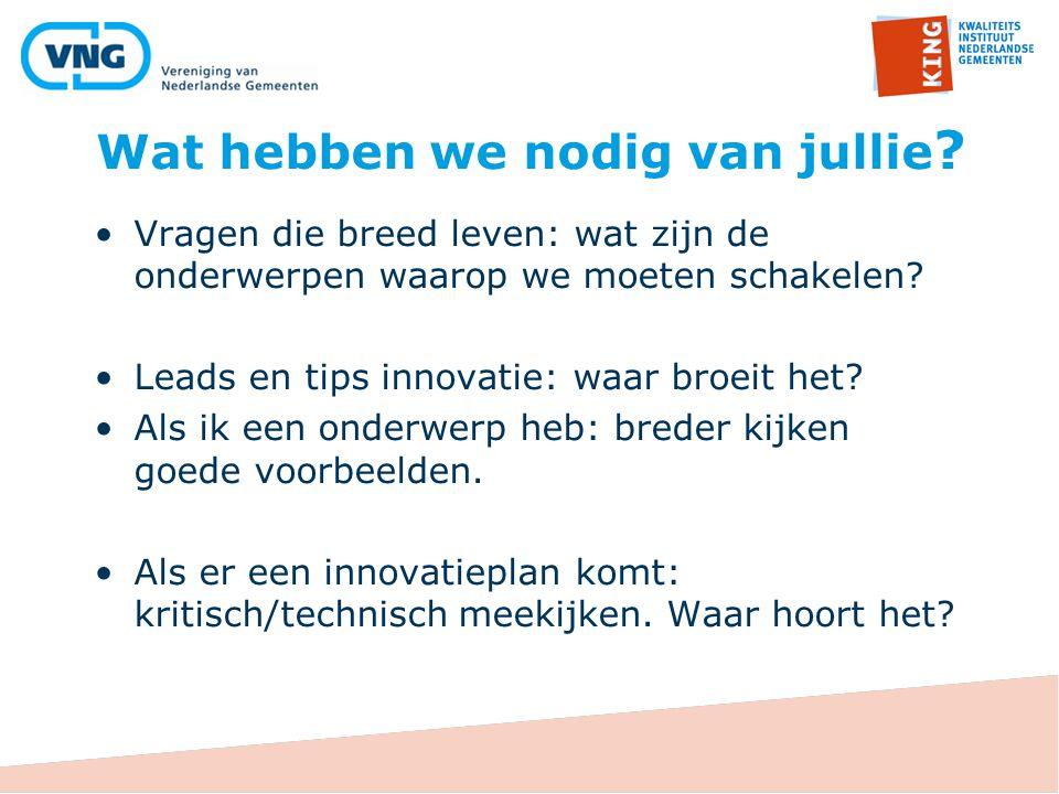 Wat hebben we nodig van jullie ? Vragen die breed leven: wat zijn de onderwerpen waarop we moeten schakelen? Leads en tips innovatie: waar broeit het?