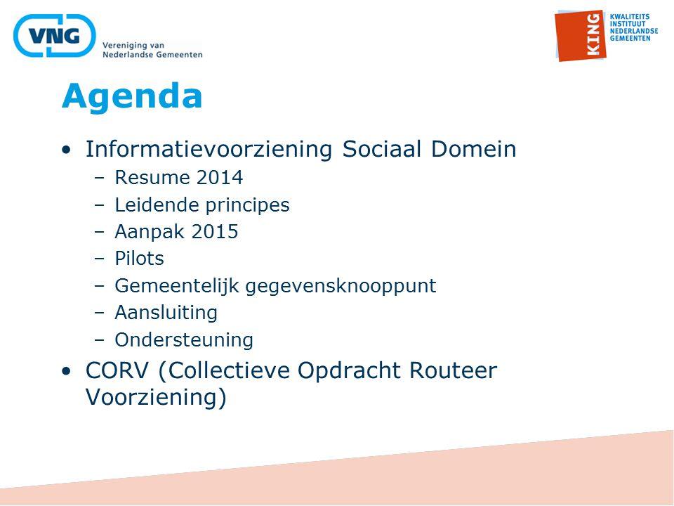 Agenda Informatievoorziening Sociaal Domein –Resume 2014 –Leidende principes –Aanpak 2015 –Pilots –Gemeentelijk gegevensknooppunt –Aansluiting –Onders