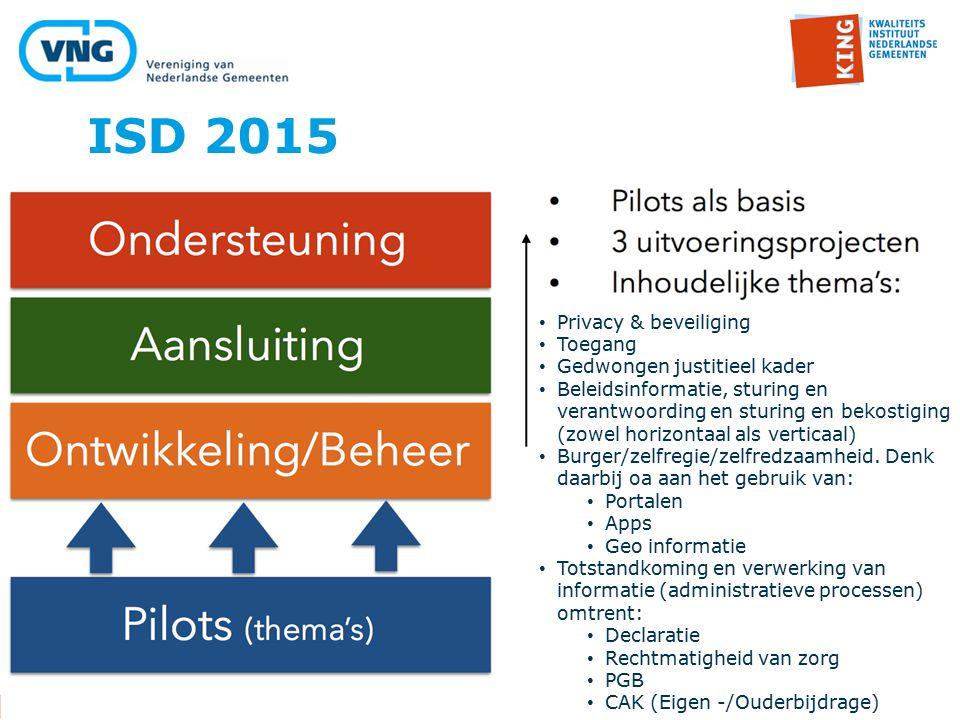 ISD 2015 Privacy & beveiliging Toegang Gedwongen justitieel kader Beleidsinformatie, sturing en verantwoording en sturing en bekostiging (zowel horizontaal als verticaal) Burger/zelfregie/zelfredzaamheid.
