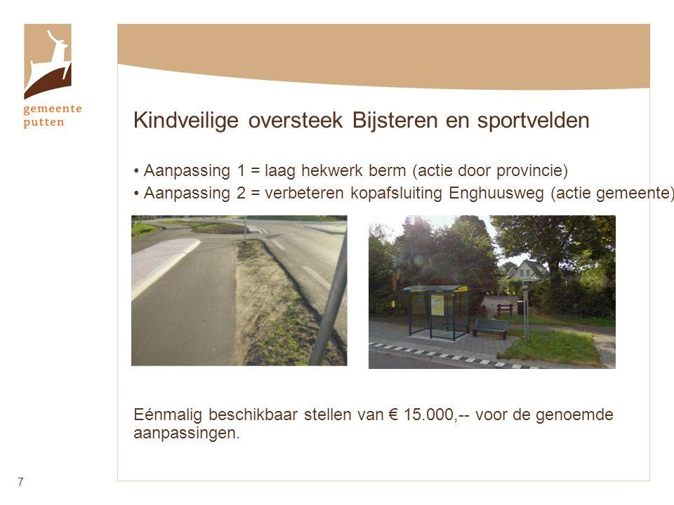 Kindveilige oversteek Bijsteren en sportvelden Aanpassing 1 = laag hekwerk berm (actie door provincie) Aanpassing 2 = verbeteren kopafsluiting Enghuusweg (actie gemeente) Eénmalig beschikbaar stellen van € 15.000,-- voor de genoemde aanpassingen.