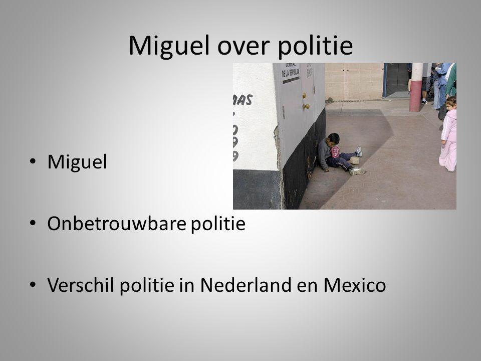 Miguel over politie Miguel Onbetrouwbare politie Verschil politie in Nederland en Mexico
