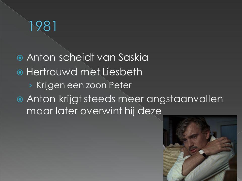  Anton scheidt van Saskia  Hertrouwd met Liesbeth › Krijgen een zoon Peter  Anton krijgt steeds meer angstaanvallen maar later overwint hij deze